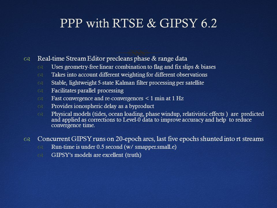 PPP with RTSE & GIPSY 6.2PPP with RTSE & GIPSY 6.2 Real-time Stream Editor precleans phase & range data Uses geometry-free linear combination to flag