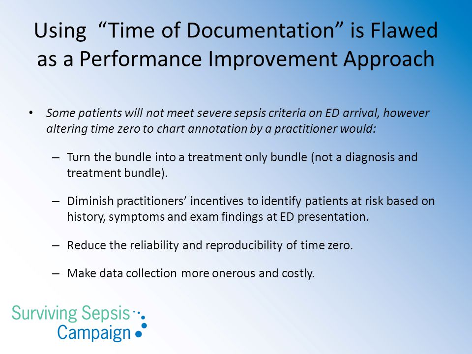 Using Time of Documentation is Flawed as a Performance Improvement Approach Some patients will not meet severe sepsis criteria on ED arrival, however