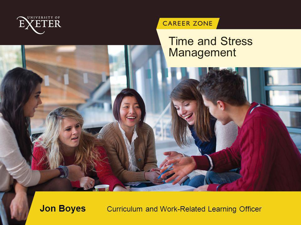 Jon Boyes Curriculum and Work-Related Learning Officer Time and Stress Management