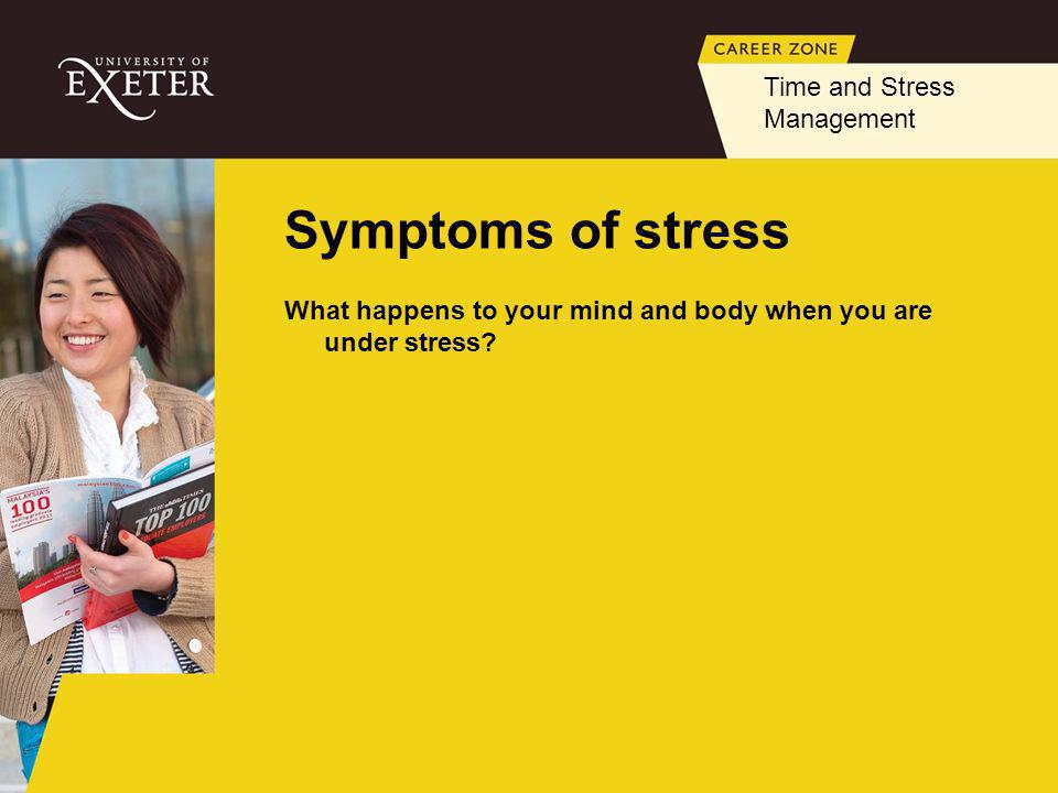 Symptoms of stress What happens to your mind and body when you are under stress.