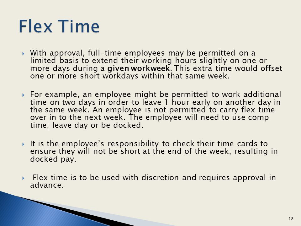 With approval, full-time employees may be permitted on a limited basis to extend their working hours slightly on one or more days during a given workw