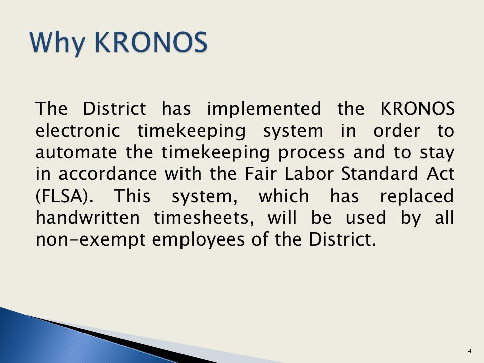 The District has implemented the KRONOS electronic timekeeping system in order to automate the timekeeping process and to stay in accordance with the