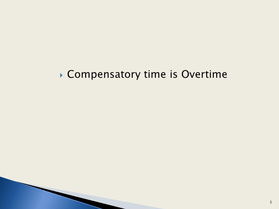 Compensatory time is Overtime 5