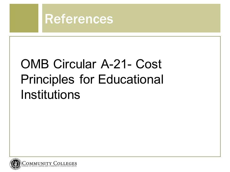 References OMB Circular A-21- Cost Principles for Educational Institutions
