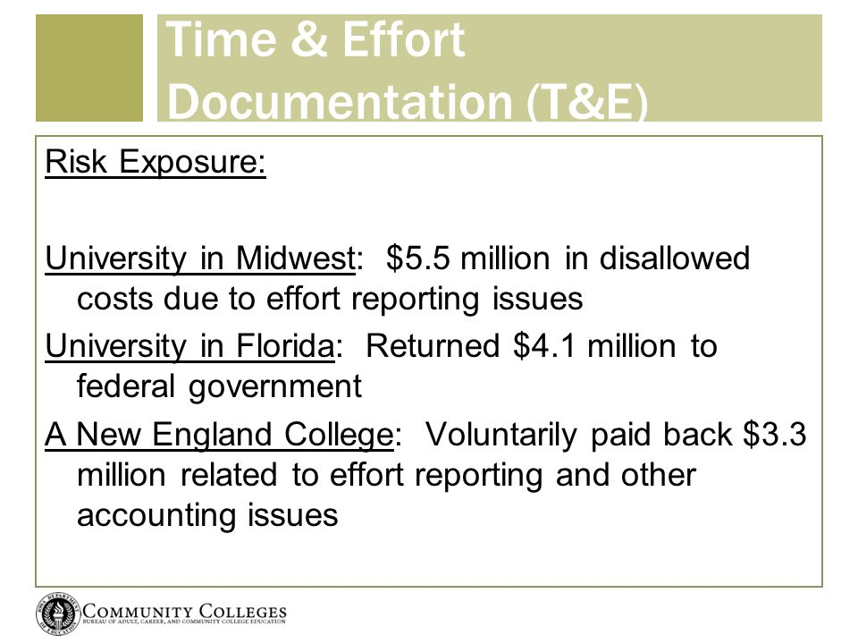 Time & Effort Documentation (T&E) Risk Exposure: University in Midwest: $5.5 million in disallowed costs due to effort reporting issues University in