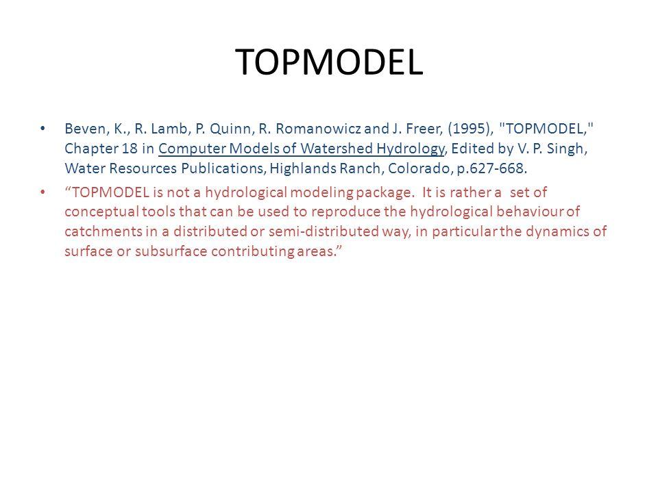 TOPMODEL Beven, K., R.Lamb, P. Quinn, R. Romanowicz and J.