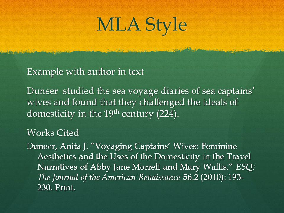 MLA Style Example with author in text Duneer studied the sea voyage diaries of sea captains wives and found that they challenged the ideals of domesticity in the 19 th century (224).