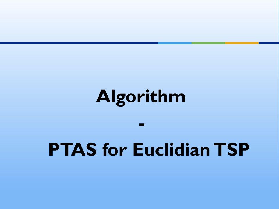 Algorithm - PTAS for Euclidian TSP