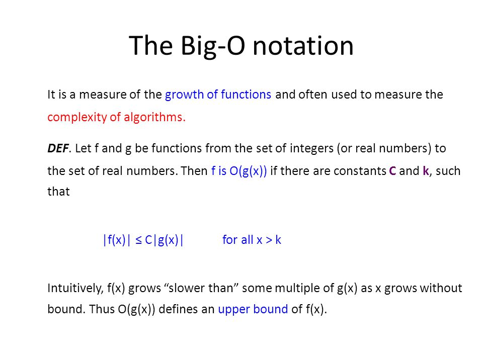 The Big-O notation It is a measure of the growth of functions and often used to measure the complexity of algorithms.