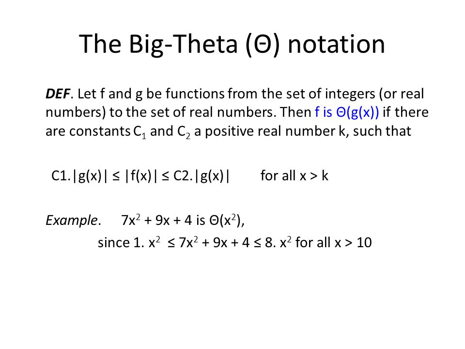 The Big-Theta (Θ) notation DEF. Let f and g be functions from the set of integers (or real numbers) to the set of real numbers. Then f is Θ(g(x)) if t