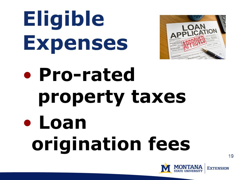 Eligible Expenses Pro-rated property taxes Loan origination fees 19