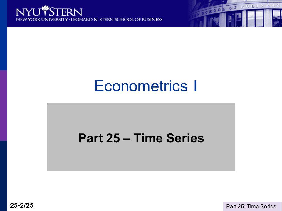 Part 25: Time Series 25-2/25 Econometrics I Part 25 – Time Series