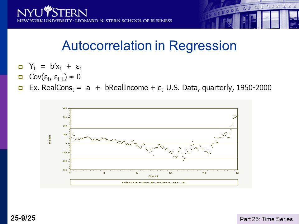 Part 25: Time Series 25-9/25 Autocorrelation in Regression Y t = bx t + ε t Cov(ε t, ε t-1 ) 0 Ex.