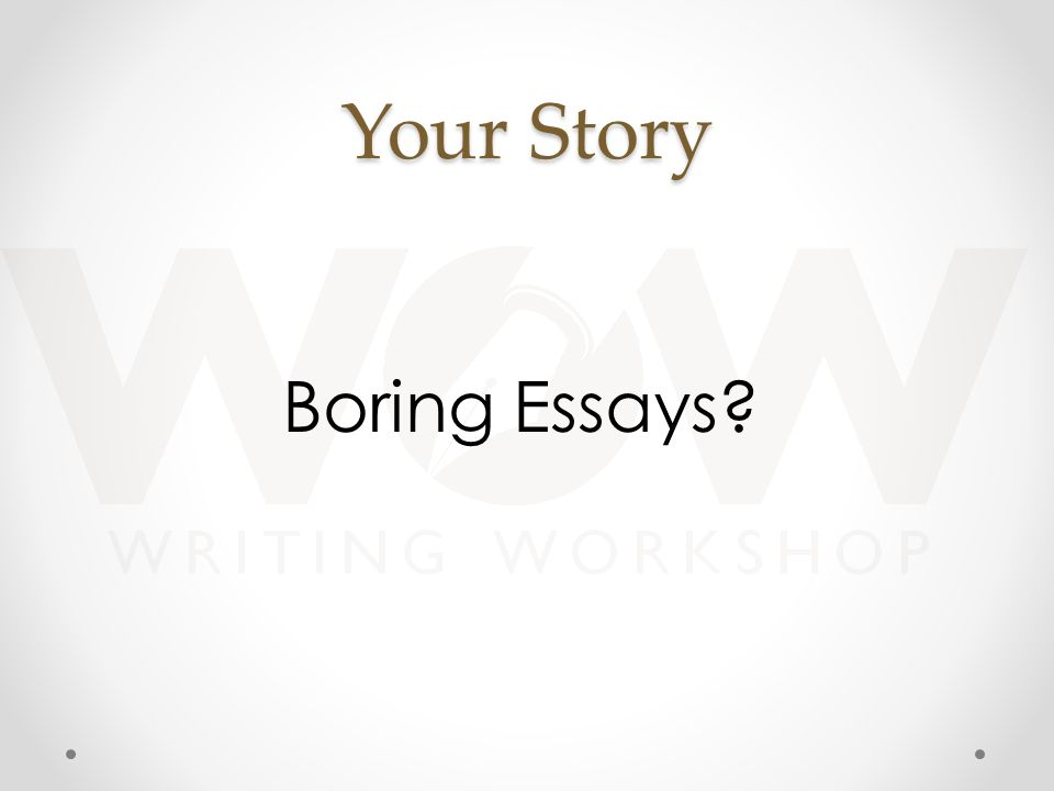 Your Story Boring Essays