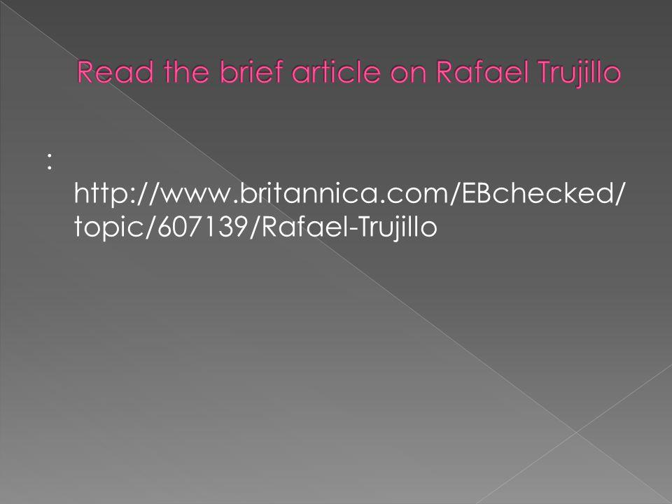 : http://www.britannica.com/EBchecked/ topic/607139/Rafael-Trujillo