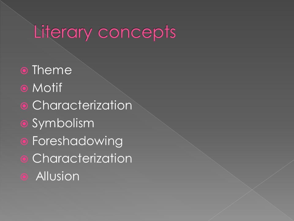 Theme Motif Characterization Symbolism Foreshadowing Characterization Allusion
