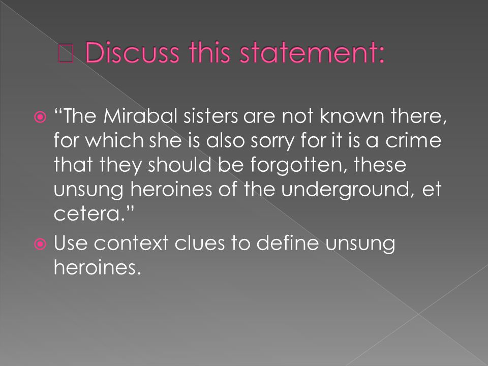 The Mirabal sisters are not known there, for which she is also sorry for it is a crime that they should be forgotten, these unsung heroines of the und