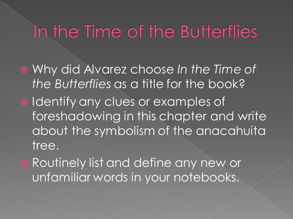 Why did Alvarez choose In the Time of the Butterflies as a title for the book? Identify any clues or examples of foreshadowing in this chapter and wri