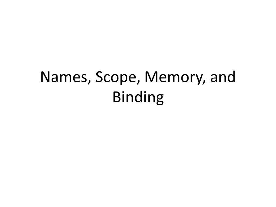 Names, Scope, Memory, and Binding