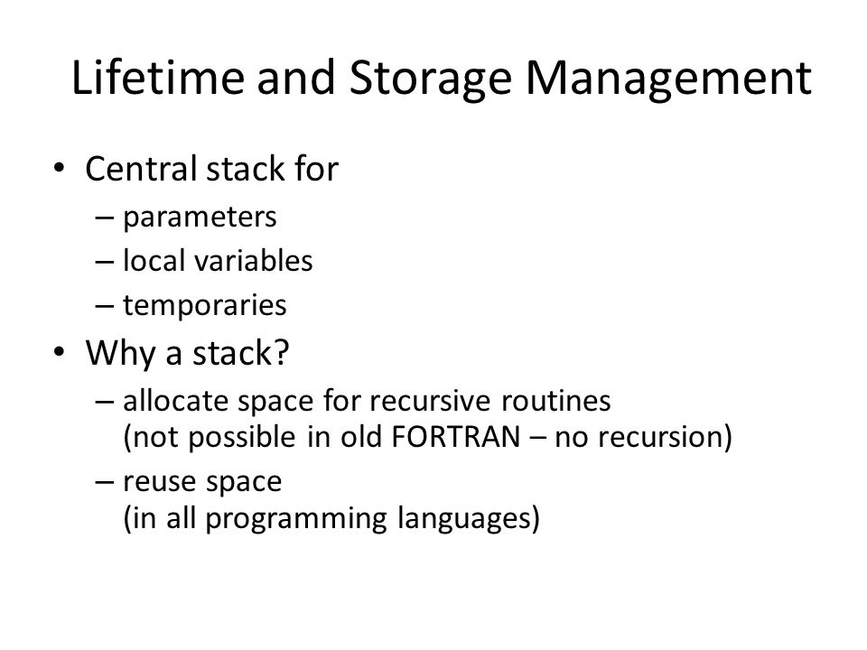 Central stack for – parameters – local variables – temporaries Why a stack.