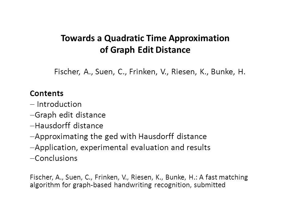 Towards a Quadratic Time Approximation of Graph Edit Distance Fischer, A., Suen, C., Frinken, V., Riesen, K., Bunke, H.