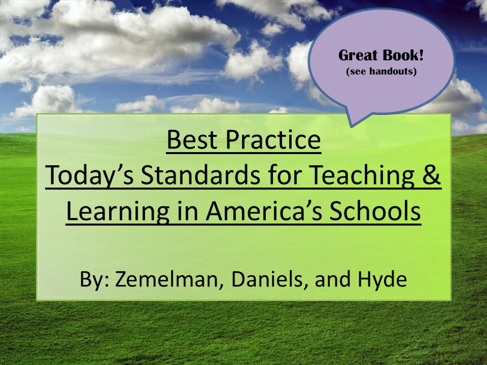 Best Practice Todays Standards for Teaching & Learning in Americas Schools By: Zemelman, Daniels, and Hyde Great Book.