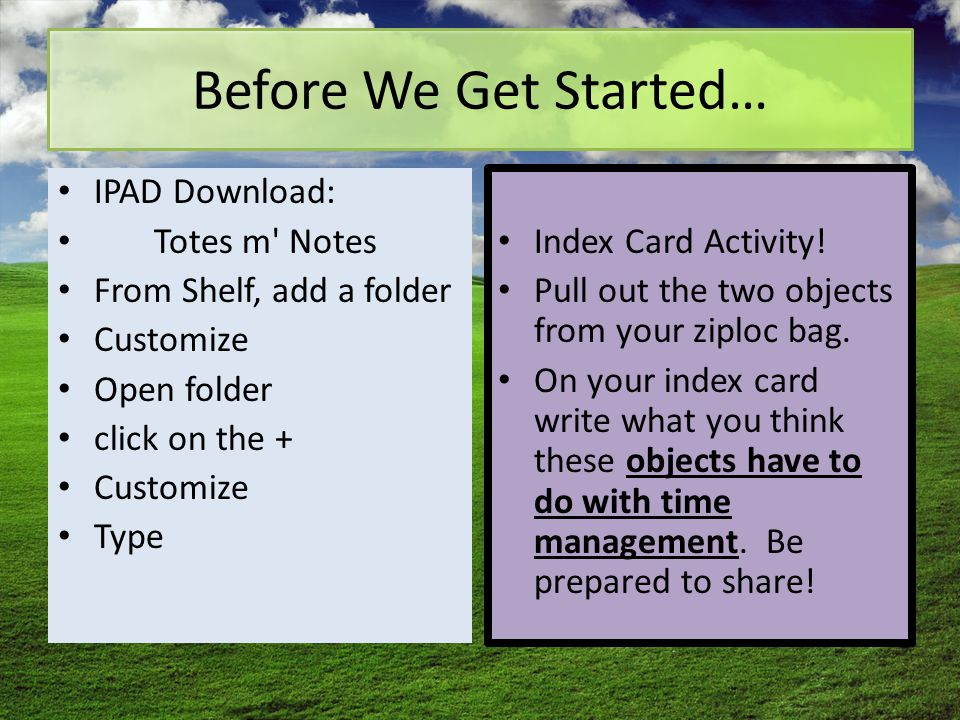 Before We Get Started… IPAD Download: Totes m Notes From Shelf, add a folder Customize Open folder click on the + Customize Type Index Card Activity.