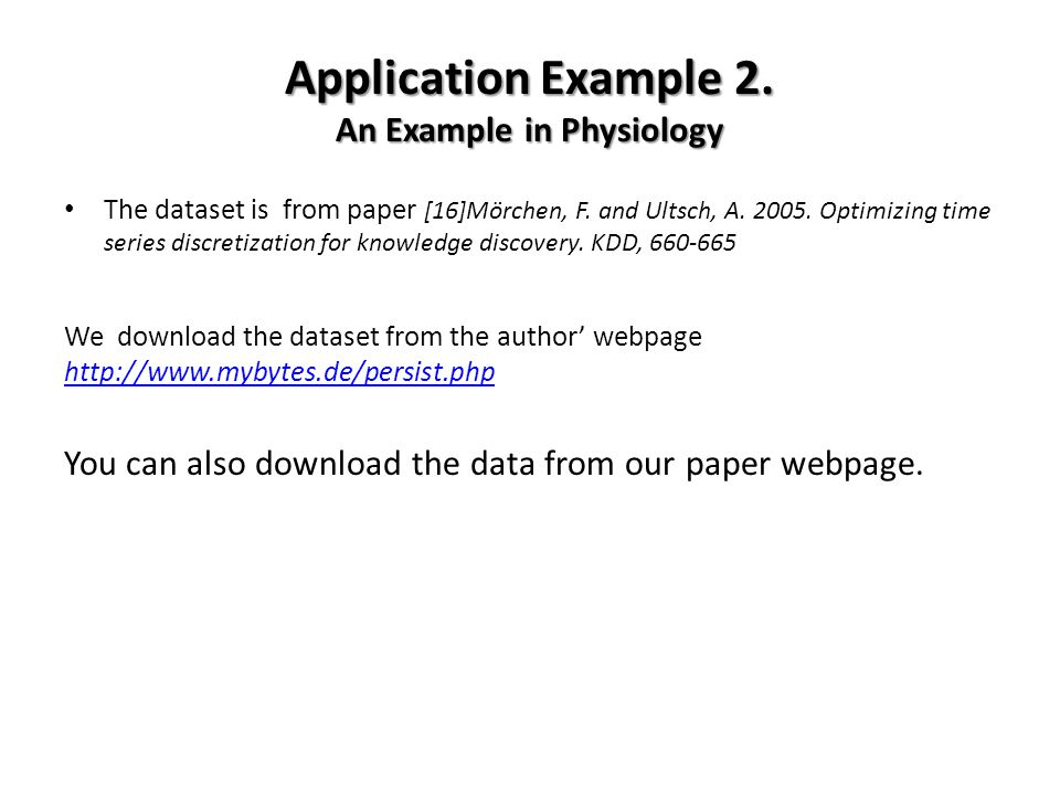 Application Example 2. An Example in Physiology The dataset is from paper [16]Mörchen, F. and Ultsch, A. 2005. Optimizing time series discretization f