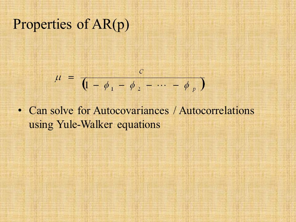 Properties of AR(p) Can solve for Autocovariances / Autocorrelations using Yule-Walker equations