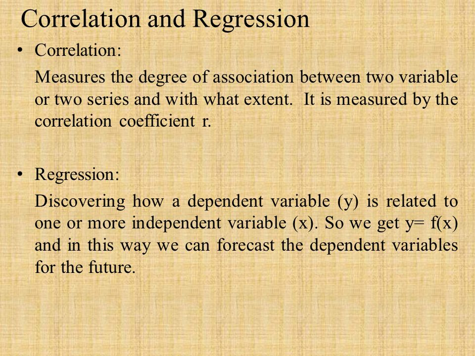 Correlation and Regression Correlation: Measures the degree of association between two variable or two series and with what extent.