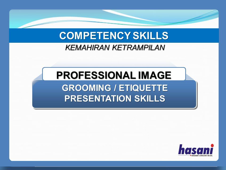 COMPETENCY SKILLS PERFECT MANAGER KEMAHIRAN KETRAMPILAN PROFESSIONAL IMAGE GROOMING / ETIQUETTE PRESENTATION SKILLS