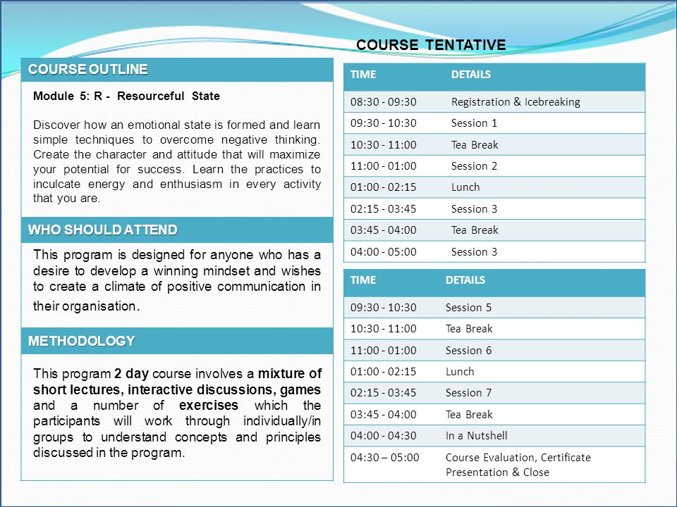COURSE OUTLINE Module 5: R - Resourceful State Discover how an emotional state is formed and learn simple techniques to overcome negative thinking. Cr