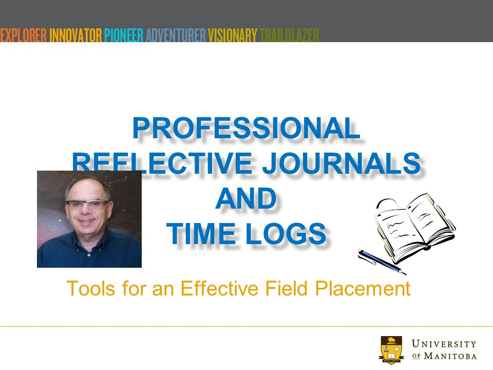 PROFESSIONAL REFLECTIVE JOURNALS AND TIME LOGS Tools for an Effective Field Placement