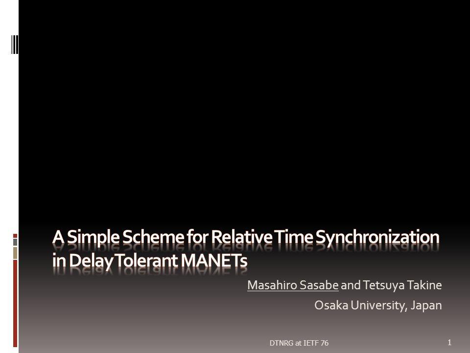 Masahiro Sasabe and Tetsuya Takine Osaka University, Japan 1 DTNRG at IETF 76