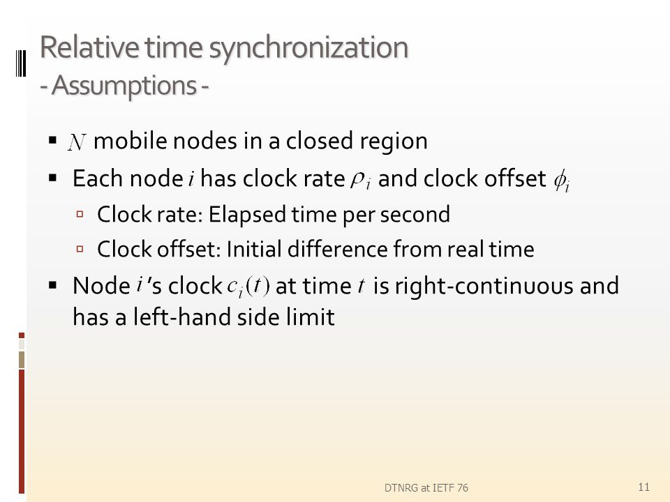 Relative time synchronization - Assumptions - mobile nodes in a closed region Each node has clock rate and clock offset Clock rate: Elapsed time per s