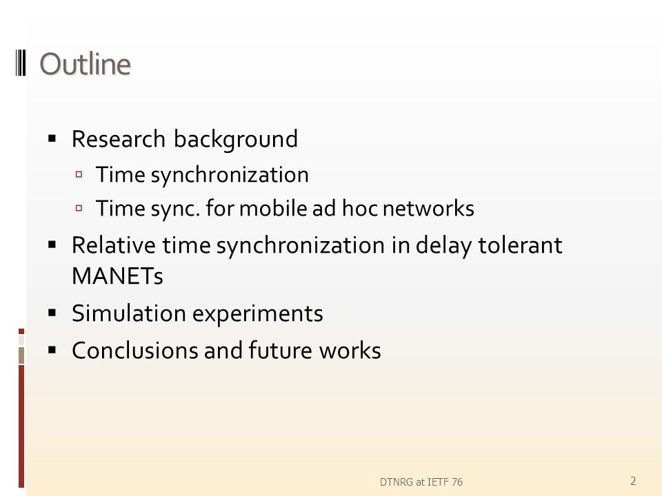 Outline Research background Time synchronization Time sync. for mobile ad hoc networks Relative time synchronization in delay tolerant MANETs Simulati