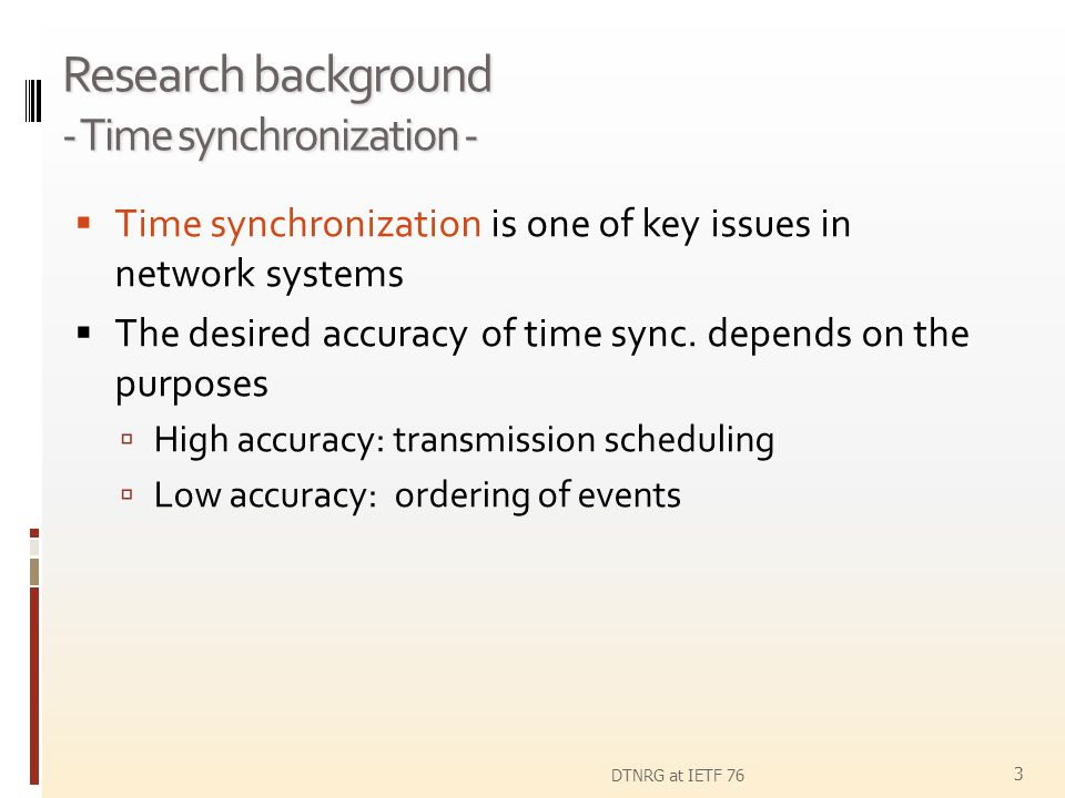 Research background - Time synchronization - Time synchronization is one of key issues in network systems The desired accuracy of time sync. depends o