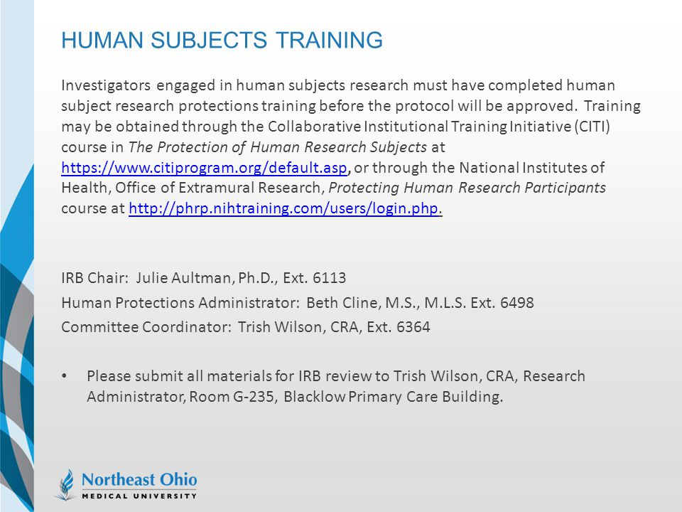 HUMAN SUBJECTS TRAINING Investigators engaged in human subjects research must have completed human subject research protections training before the pr