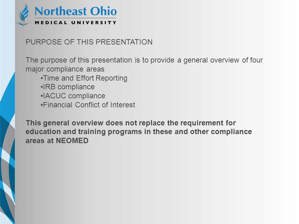 NEOMED TEMPLATE PURPOSE OF THIS PRESENTATION The purpose of this presentation is to provide a general overview of four major compliance areas Time and