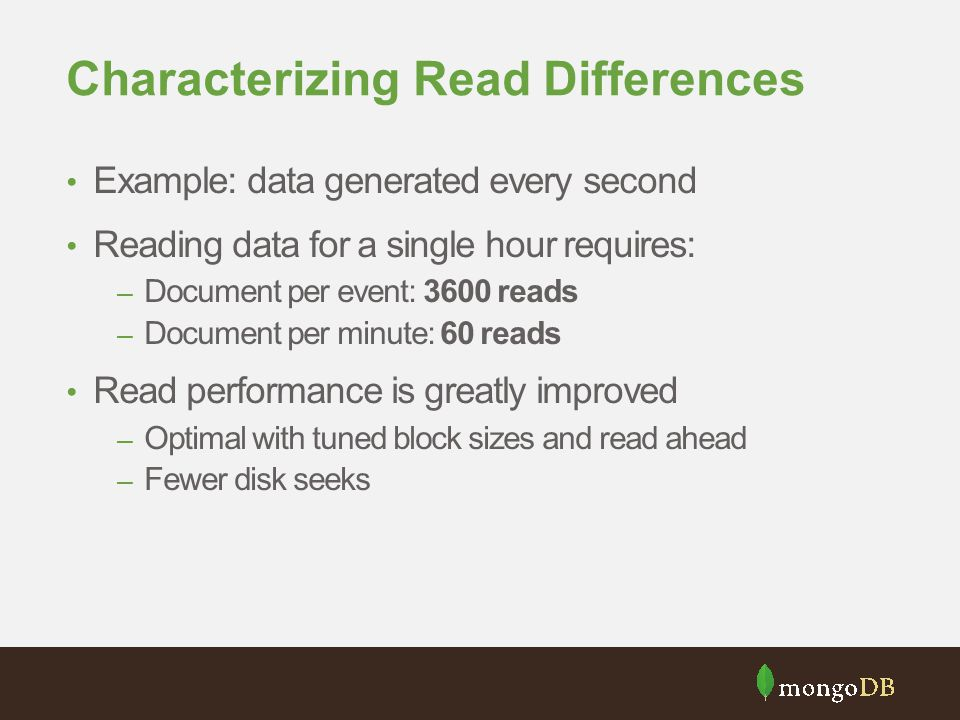Characterizing Read Differences Example: data generated every second Reading data for a single hour requires: – Document per event: 3600 reads – Docum