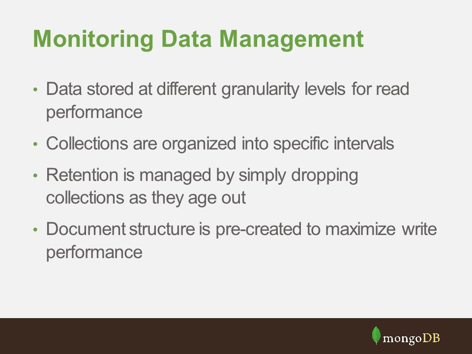 Monitoring Data Management Data stored at different granularity levels for read performance Collections are organized into specific intervals Retentio