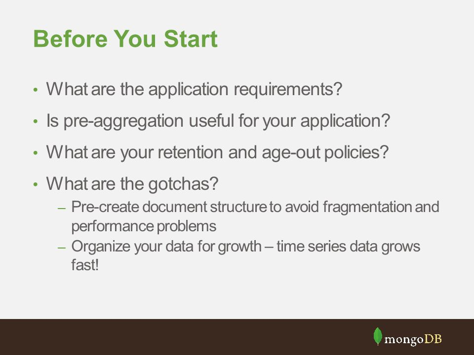 Before You Start What are the application requirements? Is pre-aggregation useful for your application? What are your retention and age-out policies?