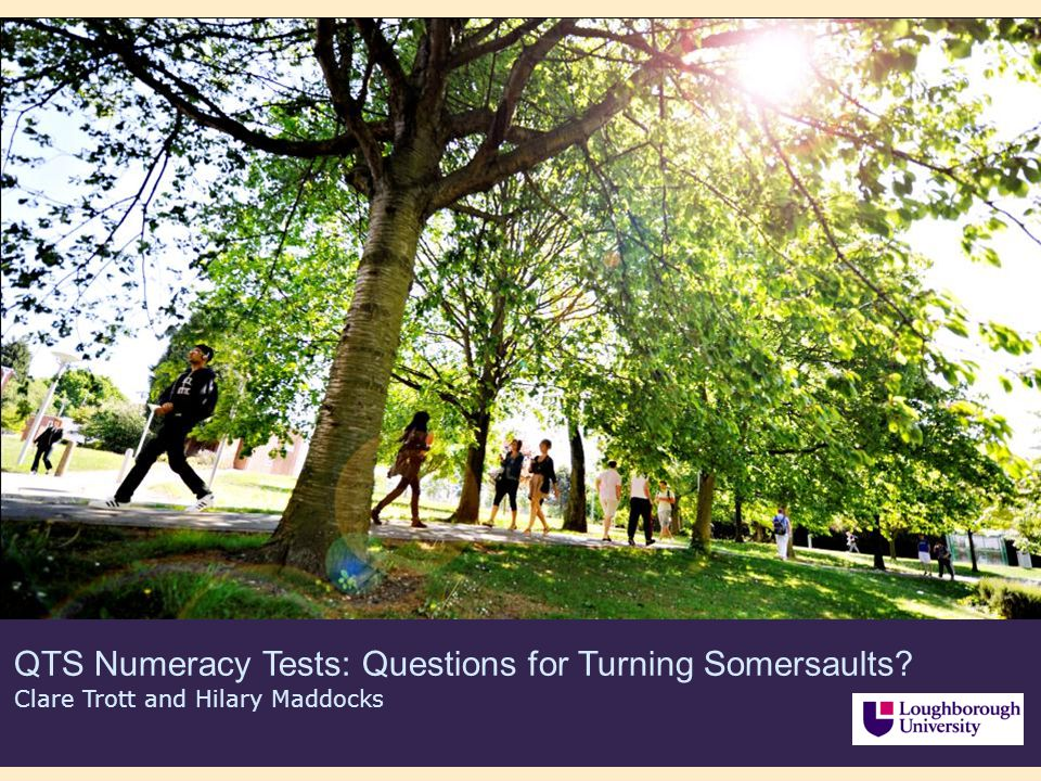 QTS Numeracy Tests: Questions for Turning Somersaults? Clare Trott and Hilary Maddocks