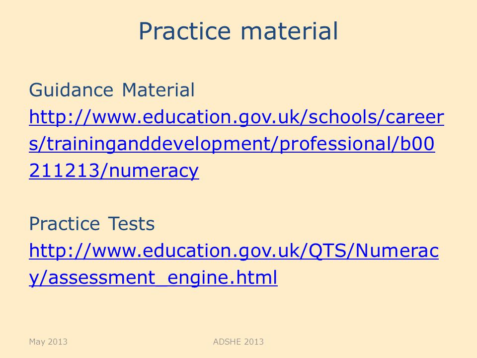 Practice material Guidance Material http://www.education.gov.uk/schools/career s/traininganddevelopment/professional/b00 211213/numeracy Practice Test