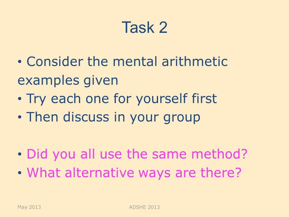 Task 2 Consider the mental arithmetic examples given Try each one for yourself first Then discuss in your group Did you all use the same method? What