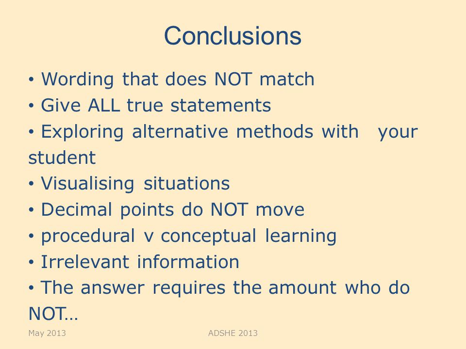 Conclusions Wording that does NOT match Give ALL true statements Exploring alternative methods with your student Visualising situations Decimal points