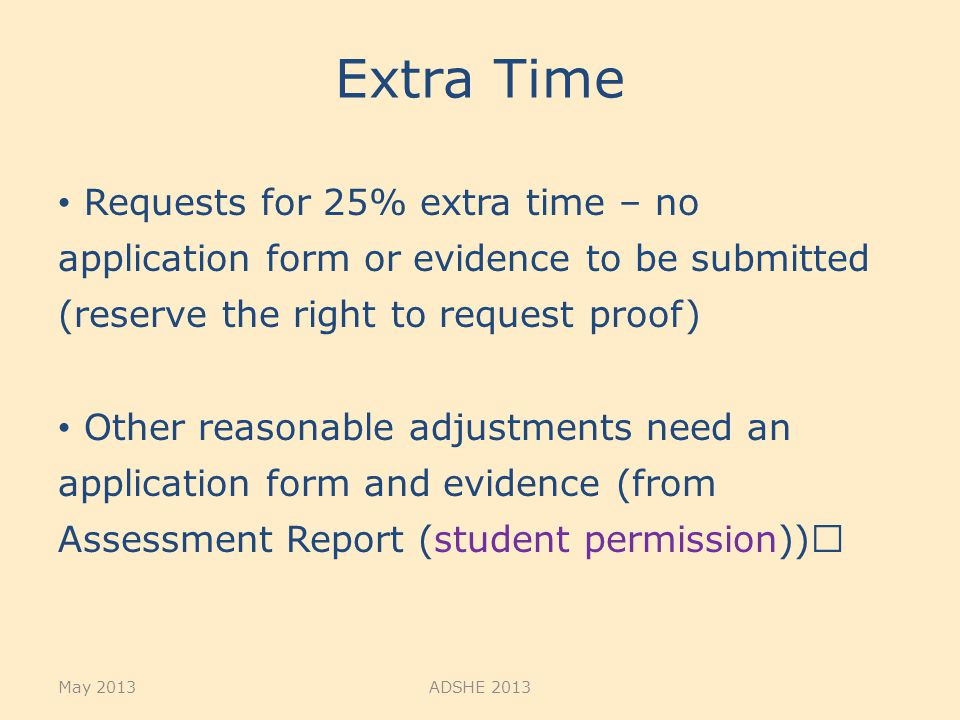 Extra Time Requests for 25% extra time – no application form or evidence to be submitted (reserve the right to request proof) Other reasonable adjustm