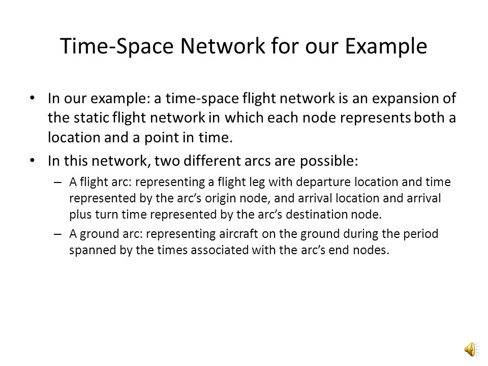 Time-Space Networks: Pros & Cons Time-space networks are used so the optimization problem does not become a mixed-integer programming (MIP) which are