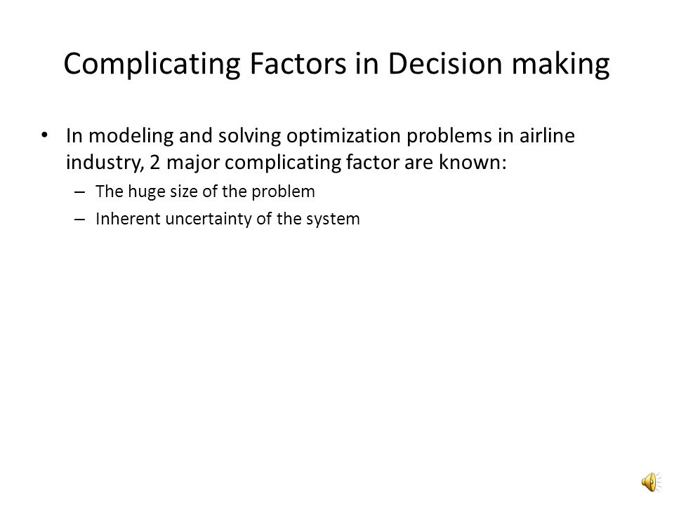 Airlines and Decision making Decision making process in airline industry is a very complicated process due to: – Numerous airport location with differ