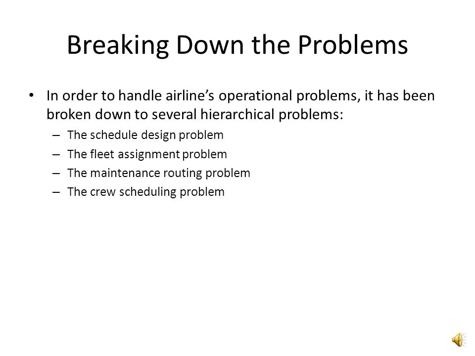 Complicating Factors in Decision making In modeling and solving optimization problems in airline industry, 2 major complicating factor are known: – Th